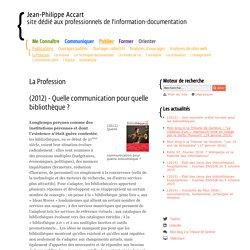 (2012) - Quelle communication pour quelle bibliothèque ? - La Profession - Publications- Jean-Philippe Accart