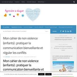 Mon cahier de non violence (enfants) : pratiquer la communication bienveillante et réguler les conflits