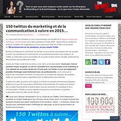 150 twittos du marketing et de la communication à suivre en 2015… – The brandnewsblog l Le blog des marques et du branding