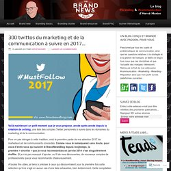 300 twittos du marketing et de la communication à suivre en 2017… – The brandnewsblog l Le blog des marques et du branding