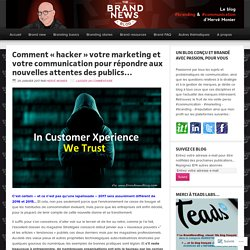 Comment «hacker votre marketing et votre communication pour répondre aux nouvelles attentes des publics… « – The brandnewsblog l Le blog des marques et du branding