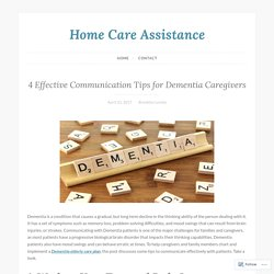 4 Effective Communication Tips for Dementia Caregivers