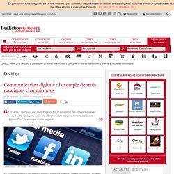 Communication digitale : l'exemple de trois enseignes championnes