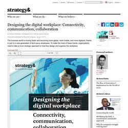 Designing the digital workplace: Connectivity, communication, collaboration