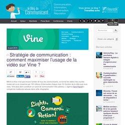 Stratégie de communication : comment maximiser l'usage de la vidéo sur Vine