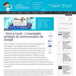 Droit à l'oubli : L'improbable stratégie de communication de Google