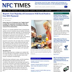 Report: Vast Majority of Consumers Will Need Push to Use NFC Payment | NFC Times New – Near Field Communication and all contactless technology.