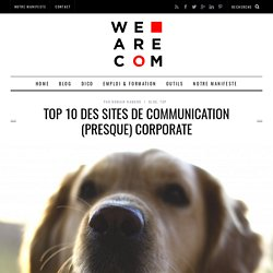 Top 10 des sites de communication (presque) corporate - We Are COM, 1er média dédié à la communication corporate