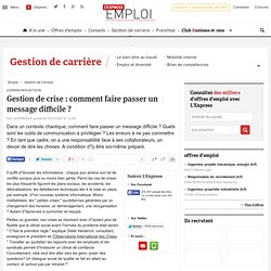 Communication : Gestion de crise : comment faire passer un message difficile ?