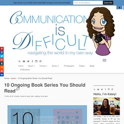 10 Ongoing Book Series You Should Read - Communication is Difficult