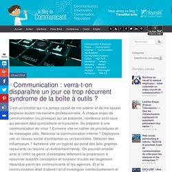 Communication : verra-t-on disparaître un jour ce trop récurrent syndrome de la boîte à outils