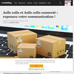 Asile colis et Asile colis connecté : repensez votre communication ! - Ecommerce