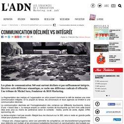 Communication déclinée vs intégrée - Efficacité Marketing