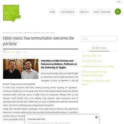Edible insects: how communication overcomes the yuk-factor - Entomofago