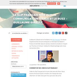 Le Slip Français mise sur la communication virale et le buzz - Guillaume Gibault