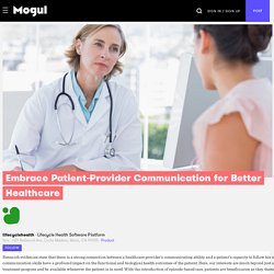 Embrace Patient-Provider Communication for Better Healthcare - Mogul