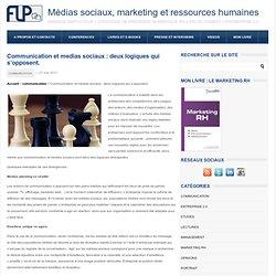marketing et ressources humaines Communication et medias sociaux : deux logiques qui s'opposent.