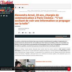 """Alexandra Arnal, 28 ans, chargée de communication à Paris Cinéma : """"C'est excitant de voir une information se propager sur la toile"""" - L'Etudiant"""