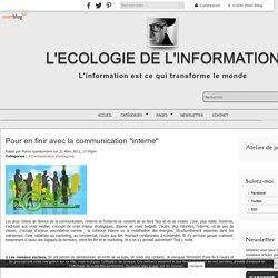 """Pour en finir avec la communication """"interne"""" - L'Ecologie de l'Information, le blog de Pierre Gandonnière"""