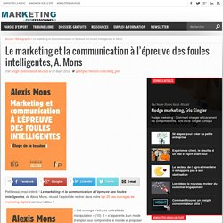 Le marketing et la communication à l'épreuve des foules intelligentes, A. Mons