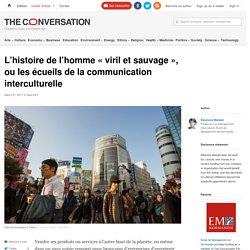 L'histoire de l'homme «viril et sauvage», oules écueils de la communication interculturelle