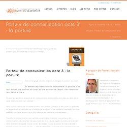 Porteur de communication acte 3 : la posture