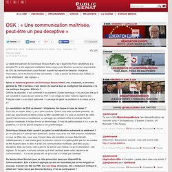 DSK : « Une communication maîtrisée, peut-être un peu déceptive »