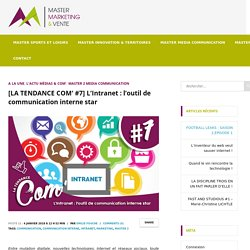[LA TENDANCE COM' #7] L'Intranet : l'outil de communication interne star - Master Marketing