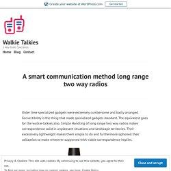 A smart communication method long range two way radios