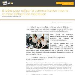 6 idées pour utiliser la communication interne comme élément de motivation