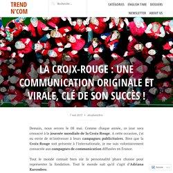 La Croix-Rouge: une communication originale et virale, clé de son succès! – Trend N'Com