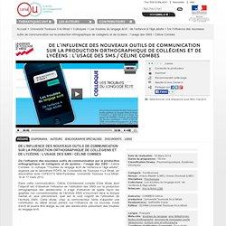 De l'influence des nouveaux outils de communication sur la production orthographique de collégiens et de lycéens : l'usage des SMS / Céline Combes - Université Toulouse II-le Mirail