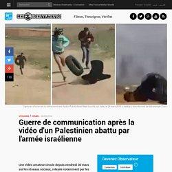 Guerre de communication après la vidéo d'un Palestinien abattu par l'armée israélienne