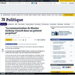 """""""La communication de Nicolas Sarkozy s'inscrit dans un présent p"""