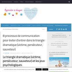 8 processus de communication pour éviter d'entrer dans le triangle dramatique (victime, persécuteur, sauveteur)