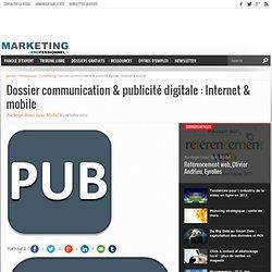 Dossier communication & publicité digitale : Internet & mobile