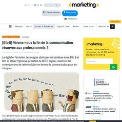 [BtoB] Vivons-nous la fin de la communication réservée aux professionnels ?