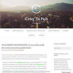 PLACEMENT DE PRODUITS: la nouvelle mode de communication publicitaire – Croq' Ta Pub