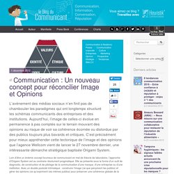 Communication : Un nouveau concept pour réconcilier Image et Opinions