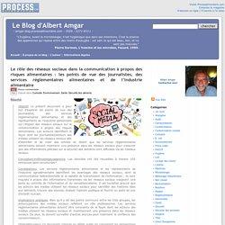 BLOG D ALBERT AMGAR 11/03/17 Le rôle des réseaux sociaux dans la communication à propos des risques alimentaires : les points de vue des journalistes, des services réglementaires alimentaires et de l'industrie alimentaire.