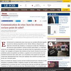 Communication de crise: hors les réseaux sociaux point de salut?