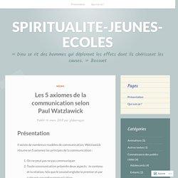 Les 5 axiomes de la communication selon Paul Watzlawick – SPIRITUALITE-JEUNES-ECOLES