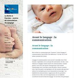 Avant le langage : la communication - La Boite à Paroles - centre de stimulation du langage