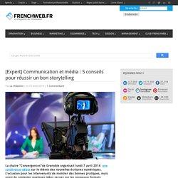 [Expert] Communication et média : 5 conseils pour réussir un bon storytelling - FrenchWeb.frFrenchWeb.fr