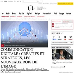 Communication digitale : créatifs et stratèges, les nouveaux rois de l'image