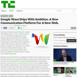 Google Wave Drips With Ambition. A New Communication Platform For A New Web.