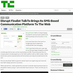 Disrupt Finalist TalkTo Brings Its SMS-Based Communication Platform To The Web