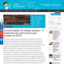 Communication et médias sociaux : 4 tendances qui vont encore plus compter en 2015