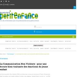 La Communication Non Violente: pour une écoute bien-traitante des émotions du jeune enfant