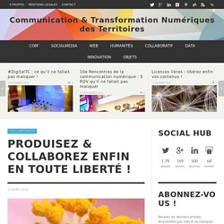 Produisez & collaborez enfin en toute liberté ! - Communication & Transformation Numériques des Territoires : Communication & Transformation Numériques des Territoires